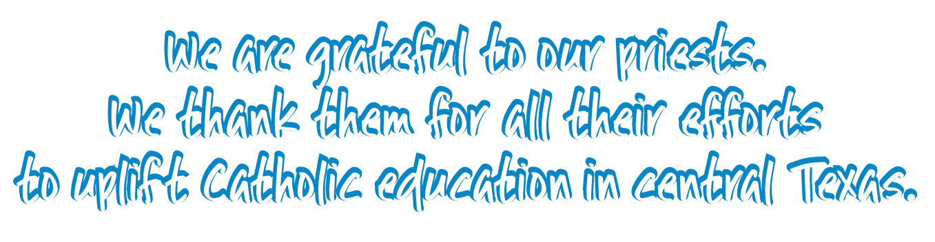 We are grateful to our priests. We thank them for all their efforts to uplift Catholic education in central Texas.